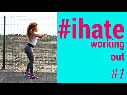 I HATE WORKING OUT #1 -MUST DO