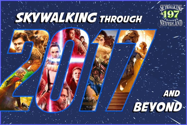Skywalking Through Neverland #197: 2017 and Beyond!