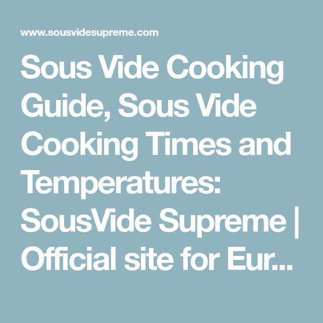 Sous Vide Cooking Guide, Sous Vide Cooking Times and Temperatures: SousVide Supreme | Official site for Europe and UK