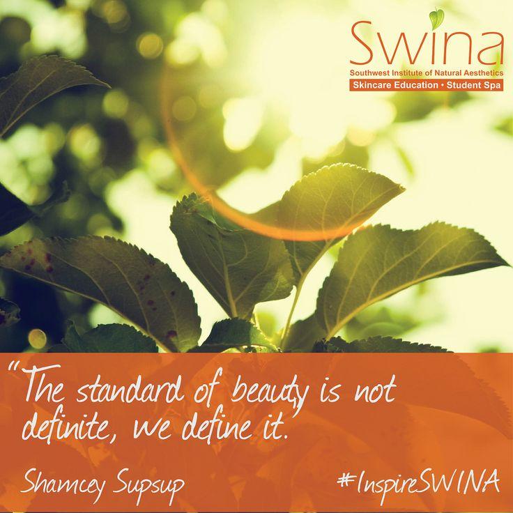 Define your own #beauty standards. Beauty is everywhere. #InspireSWINA