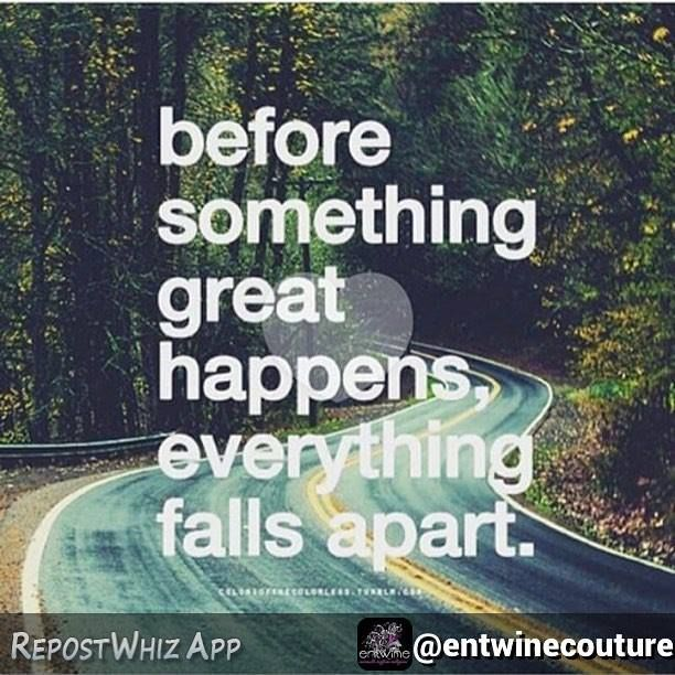 Everything has already fallen apart, so I'm open for the great things (plural) to come my way!