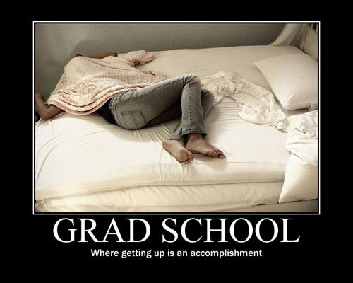 Grad school... Seriously though.