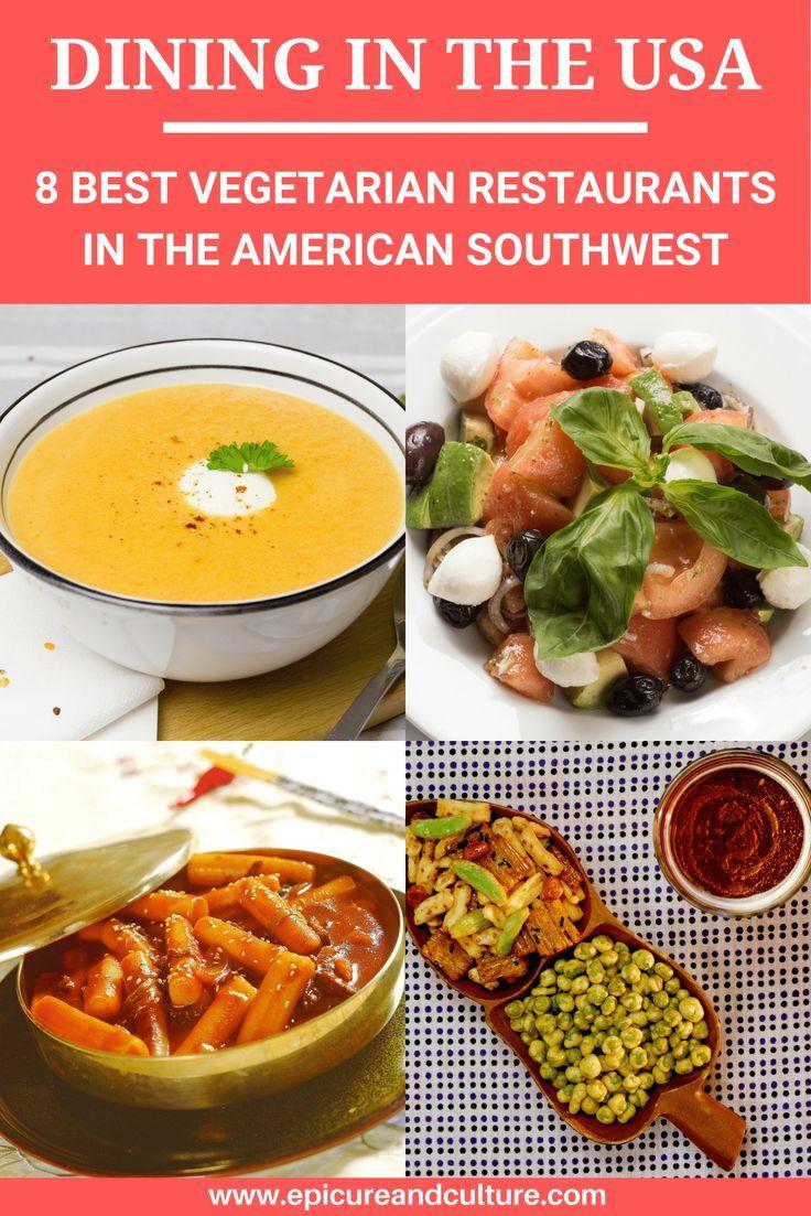 9 Best Vegetarian Restaurants In The American Southwest Best Vegetarian Restaurants Food Guide Travel Food