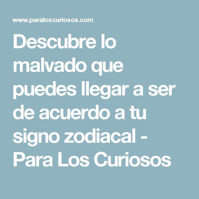 Descubre lo malvado que puedes llegar a ser de acuerdo a tu signo zodiacal - Para Los Curiosos