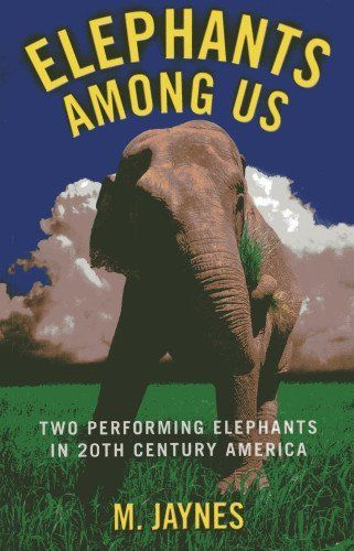 Elephants Among Us: Two Performing Elephants in 20th-Century America by M. Jaynes, http://www.amazon.ca/dp/178099706X/ref=cm_sw_r_pi_dp_B92btb0YGFRFE