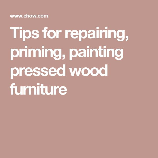 Tips for repairing, priming, painting pressed wood furniture                                                                                                                                                                                 More
