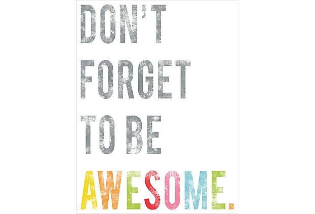 {don't forget to be awesome}