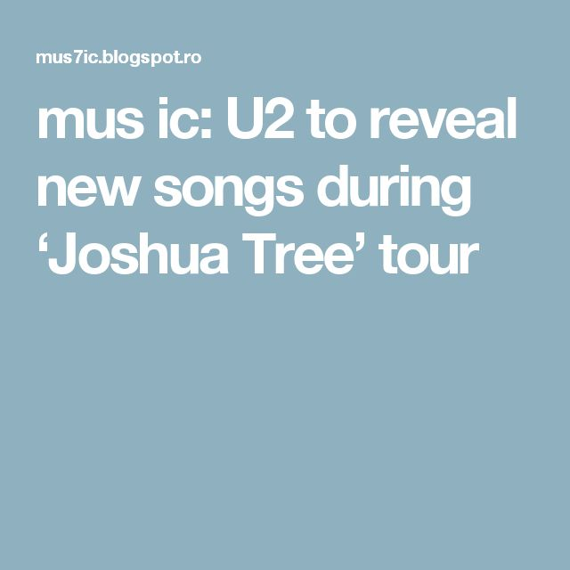 mus ic: U2 to reveal new songs during 'Joshua Tree' tour