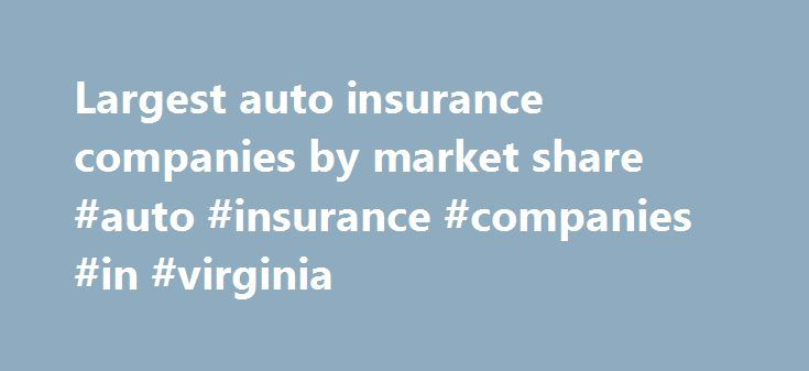 Largest auto insurance companies by market share #auto #insurance #companies #in #virginia http://alabama.remmont.com/largest-auto-insurance-companies-by-market-share-auto-insurance-companies-in-virginia/  # The largest auto insurance companies by market share Your email has been sent! Thanks for sharing this page! Please note that the email may go to the recipient's spam folder. The landscape of personal lines auto insurance is dominated by large players, with the top five insurers…
