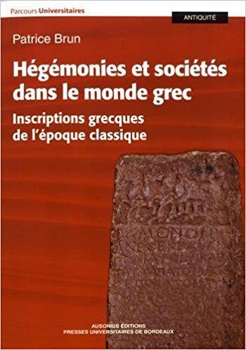 Hégémonies et sociétés dans le monde grec : Inscriptions grecques de l'époque classique - Patrice Brun