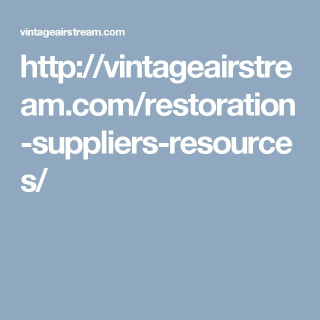 http://vintageairstream.com/restoration-suppliers-resources/