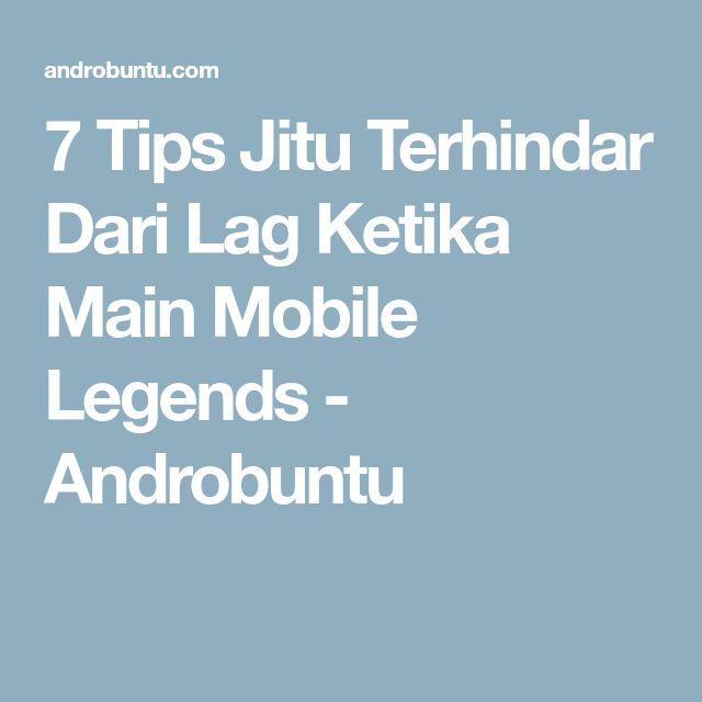 7 Tips Jitu Terhindar Dari Lag Ketika Main Mobile Legends - Androbuntu