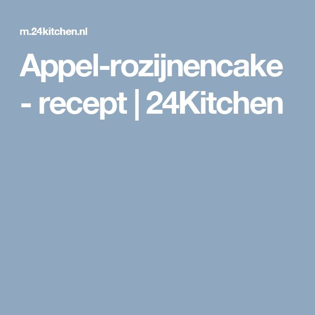 Appel-rozijnencake - recept   24Kitchen