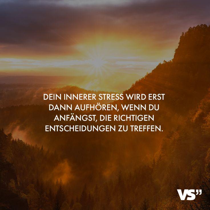 Dein innerer Stress wird erst dann aufhören, wenn du anfängst, die richtigen Entscheidungen zu treffen