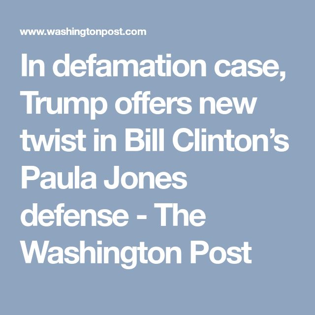 In defamation case, Trump offers new twist in Bill Clinton's Paula Jones defense - The Washington Post