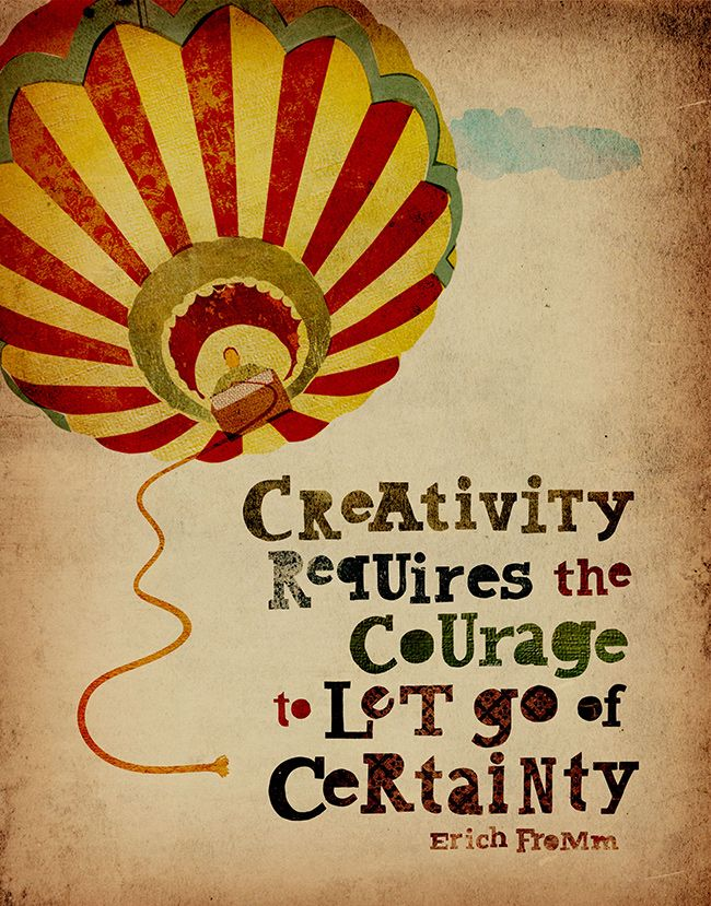"""Creativity requires the courage to let go of certainty"" — Erich Fromm"