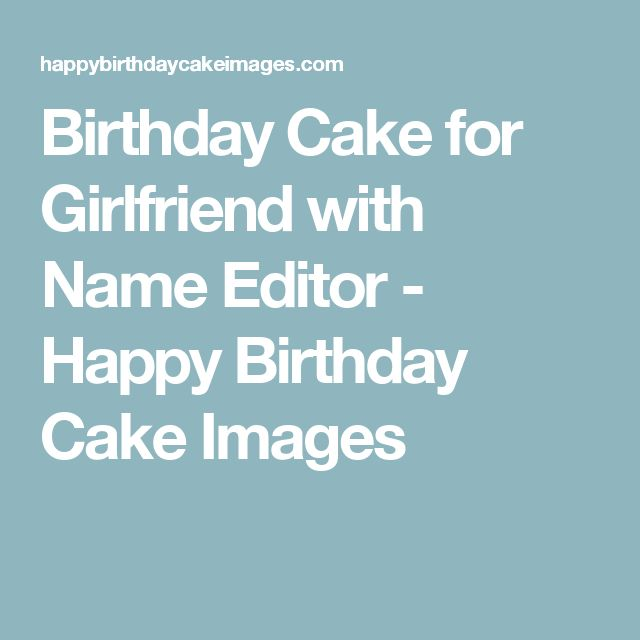 Birthday Cake for Girlfriend with Name Editor - Happy Birthday Cake Images