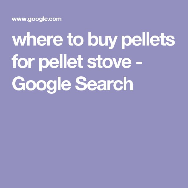 where to buy pellets for pellet stove - Google Search