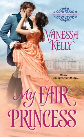 My Fair Princess by Vanessa Kelly (https://www.goodreads.com/book/show/28109694-my-fair-princess?ac=1&from_search=1&from_nav=true)