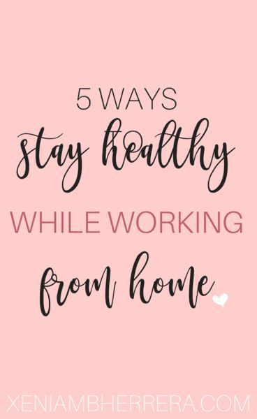 5 WAYS TO STAY HEALTHY WHILE WORKING FROM HOME – Xenia Creates