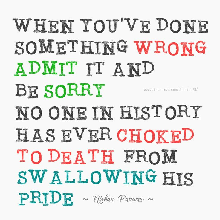 When you've done something wrong admit it and be sorry