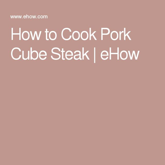How to Cook Pork Cube Steak | eHow