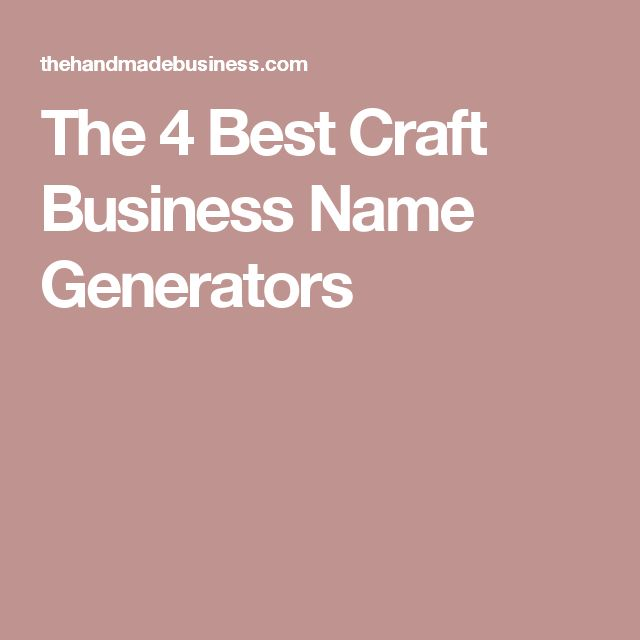 The 4 Best Craft Business Name Generators                                                                                                                                                                                 More
