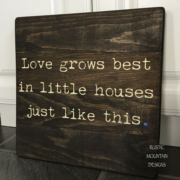 Love grows best in little houses Rustic hand painted wooden sign See more and purchase at www.facebook.com/RusticMountainDesigns