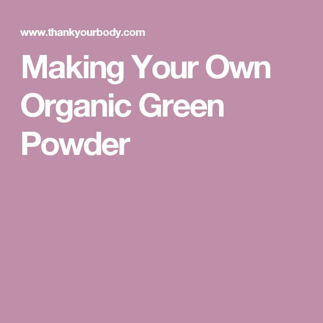 Making Your Own Organic Green Powder
