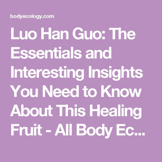 Luo Han Guo: The Essentials and Interesting Insights You Need to Know About This Healing Fruit  - All Body Ecology Articles