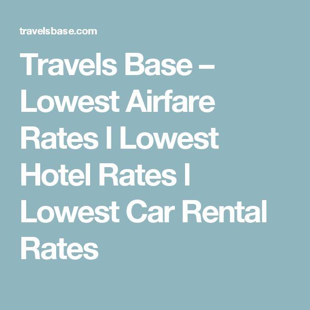 Travels Base – Lowest Airfare Rates l Lowest Hotel Rates l Lowest Car Rental Rates