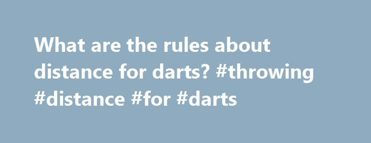 "What are the rules about distance for darts? #throwing #distance #for #darts http://free.nef2.com/what-are-the-rules-about-distance-for-darts-throwing-distance-for-darts/  # What are the rules about distance for darts? What are the general rules of darts? A: The general rules of darts are that all players must stand at the ""throw"" line, all darts must meet certain specifications, each player throws a maximum of. Full Answer What is the official dart board height? A: The center of the…"