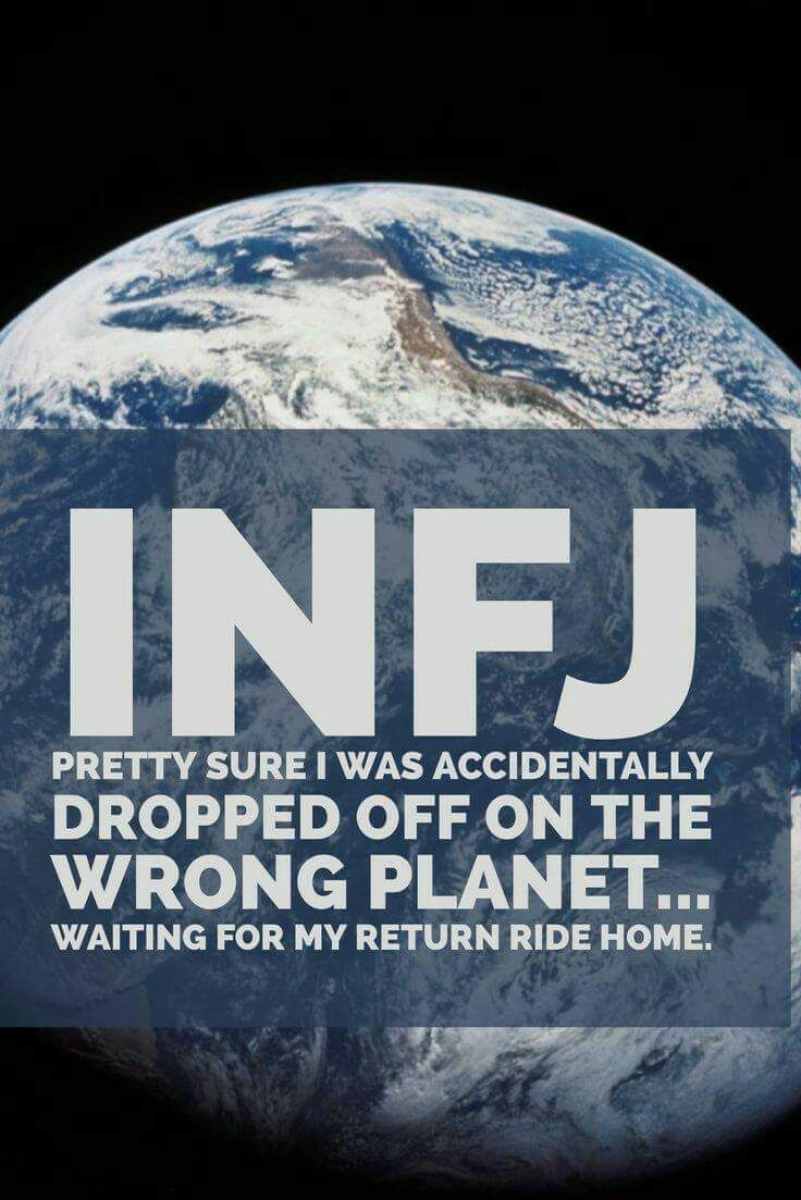 Yes, I keep hoping it may become clear which star constellation I was dropped from as I definitely don't feel human most of the time... #INFJ