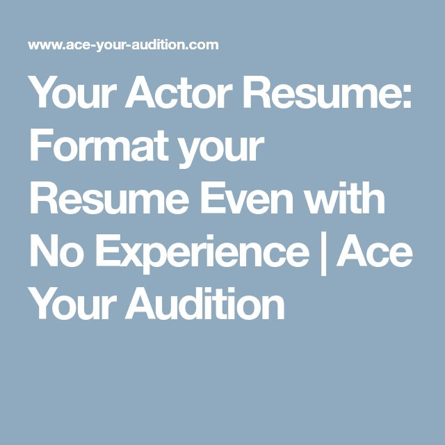 Your Actor Resume: Format your Resume Even with No Experience | Ace Your Audition