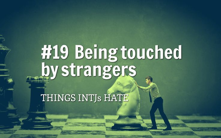 Being touched by ANYONE*, without prior written authorization, consent, &/or approval. #INTJ