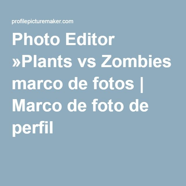 Photo Editor »Plants vs Zombies marco de fotos | Marco de foto de perfil