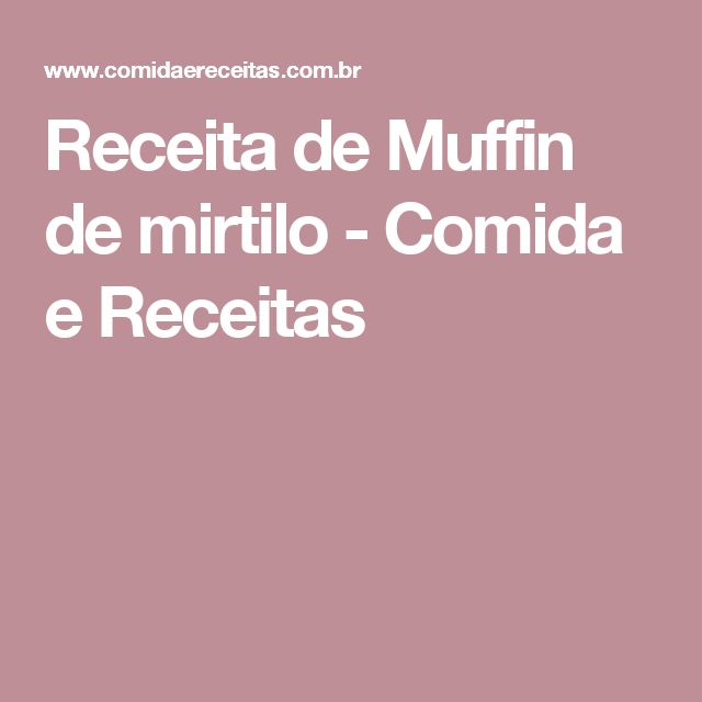 Receita de Muffin de mirtilo - Comida e Receitas