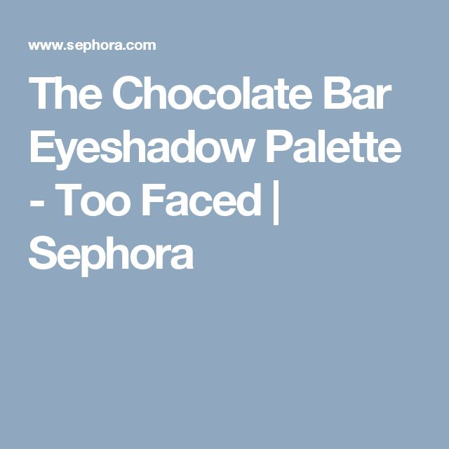 The Chocolate Bar Eyeshadow Palette - Too Faced | Sephora