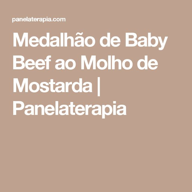 Medalhão de Baby Beef ao Molho de Mostarda | Panelaterapia