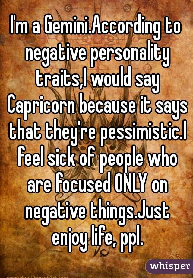 I'm a Gemini.According to negative personality traits,I would say ...