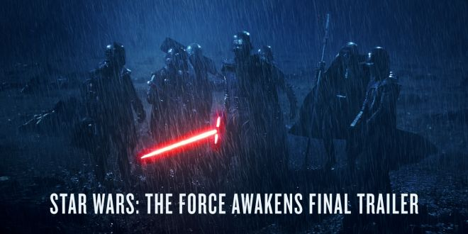 The final trailer for the Star Wars: Force Awakens