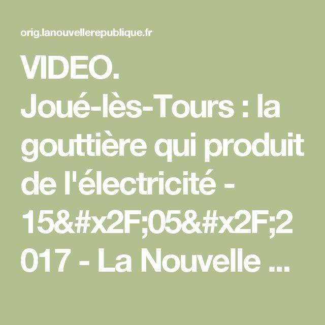 VIDEO. Joué-lès-Tours : la gouttière qui produit de l'électricité - 15/05/2017 - La Nouvelle République Indre-et-Loire