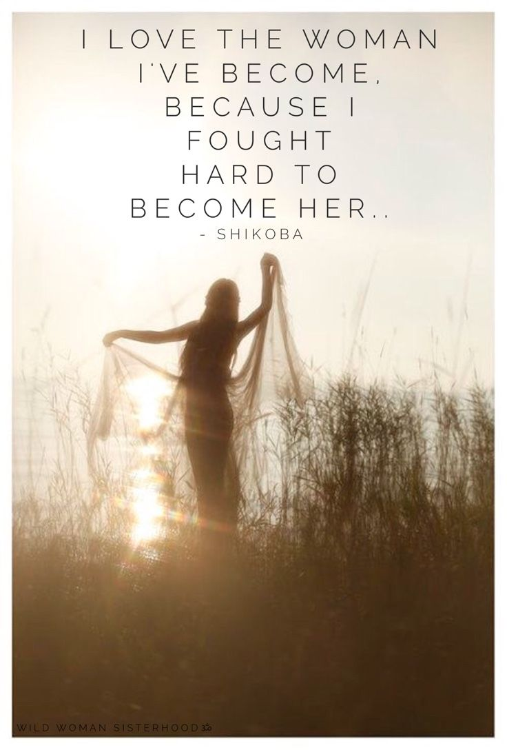 I love the woman I've become, because I fought hard to become her... - Shikoba WILD WOMAN SISTERHOODॐ #WildWomanSisterhood #wildwoman #shikoba #wildwomanmedicine #sacredwoman #shikobaquotes #brewyourmedicne