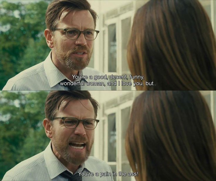 """"""" You're a good,decent,funny,wonderful woman,and I love you,but...You're a pain in the ass ! """" -August : Osage County (2013)"""