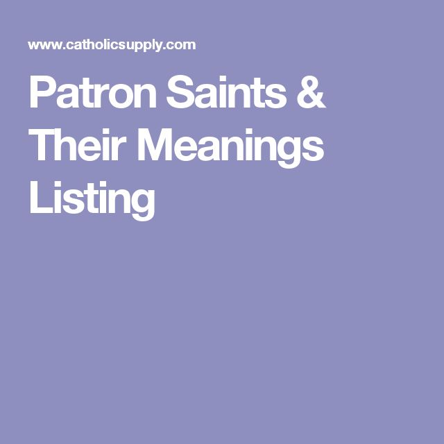 Patron Saints & Their Meanings Listing