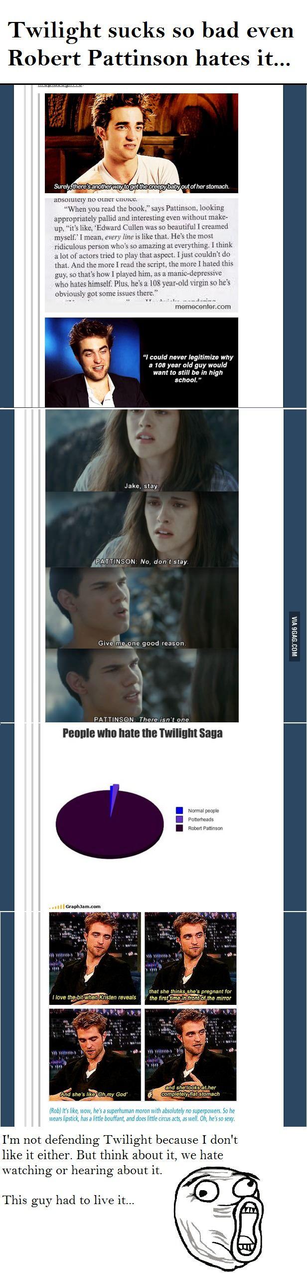 Even Robert Pattinson hates Twilight. This makes me happy @Amanda Snelson Snelson McBride