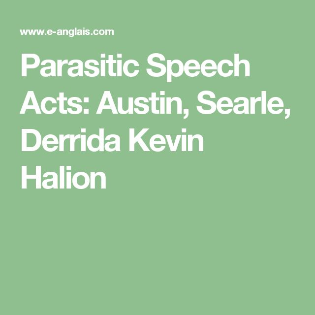 Parasitic Speech Acts: Austin, Searle, Derrida  Kevin Halion