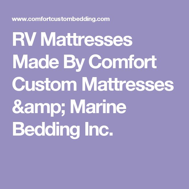 RV Mattresses Made By Comfort Custom Mattresses & Marine Bedding Inc.