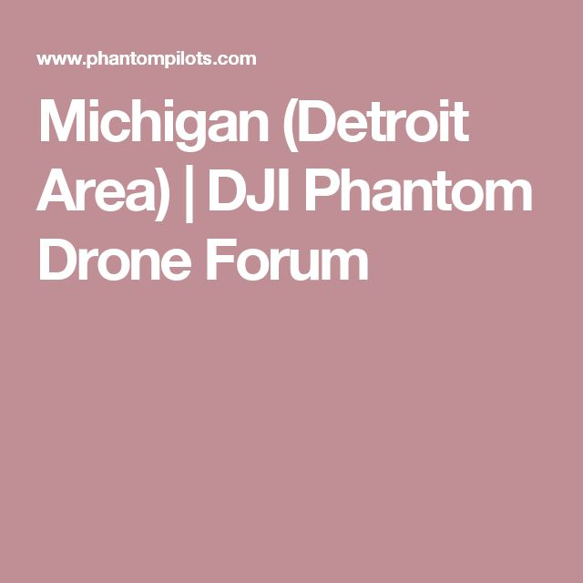 Michigan (Detroit Area) | DJI Phantom Drone Forum
