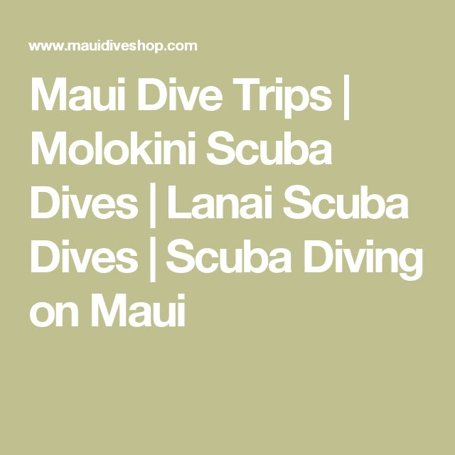 Maui Dive Trips | Molokini Scuba Dives | Lanai Scuba Dives | Scuba Diving on Maui